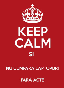 keep calm si nu cumpara laptopuri fara acte